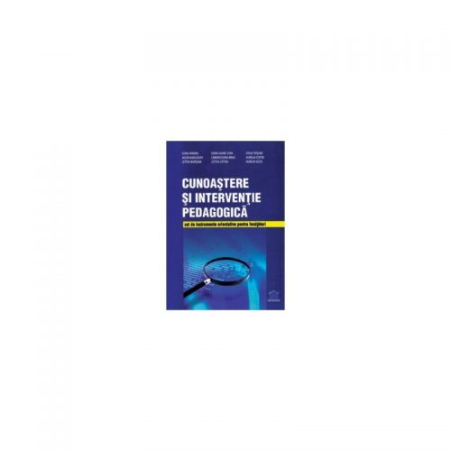 Cunoastere si interventie pedagogica: set de instrumente orientative pentru invatatori (ed. tiparita)