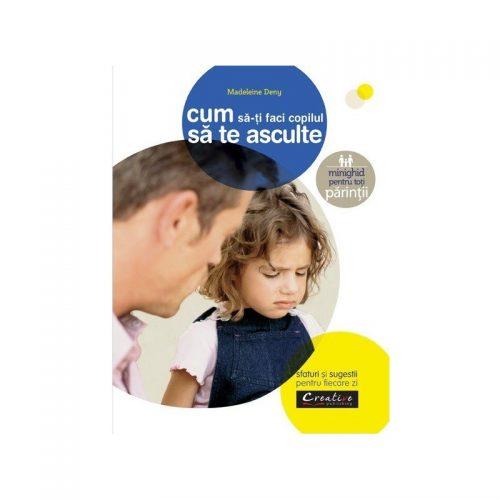 Cum sa-ti faci copilul sa te asculte (ed. tiparita)