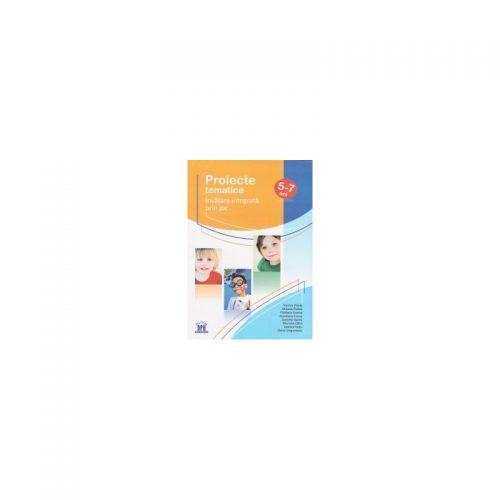 Proiecte tematice: Invatare integrata prin joc (copii 5-7 ani) (ed. tiparita)