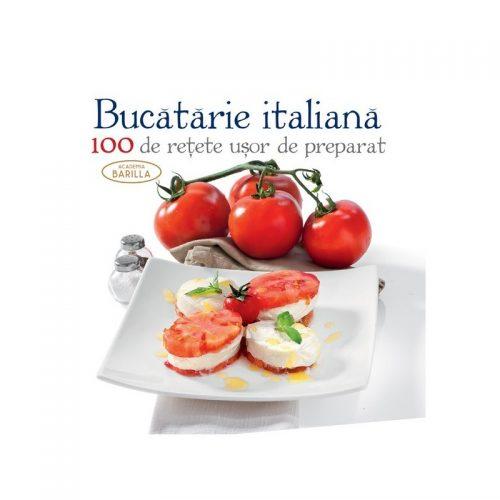Bucatarie italiana: 100 de retete usor de preparat