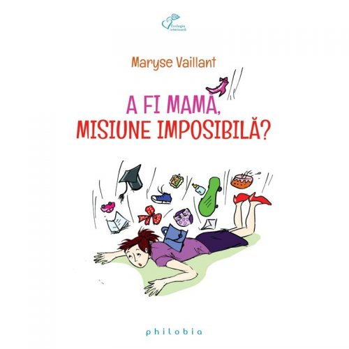 A fi mama, misiune imposibila (ed. tiparita)