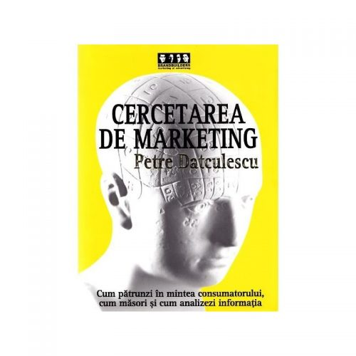 Cercetarea de marketing: Cum patrunzi in mintea consumatorului, cum masori si cum analizezi informatia (ed. tiparita)