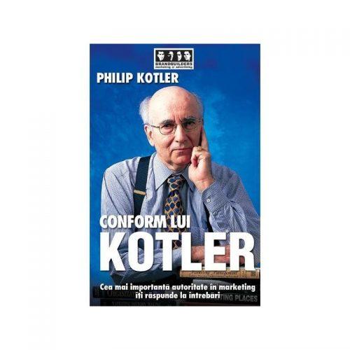 Conform lui Kotler: Cea mai importanta autoritate in marketing iti raspunde la intrebari (ed. tiparita)