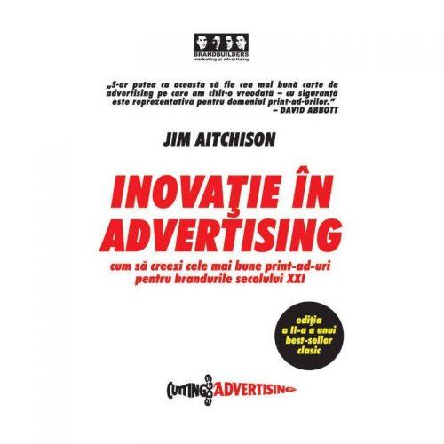 Inovatie in advertising: Cum sa creezi cele mai bune print-ad-uri pentru brandurile secolului XXI (ed. tiparita)