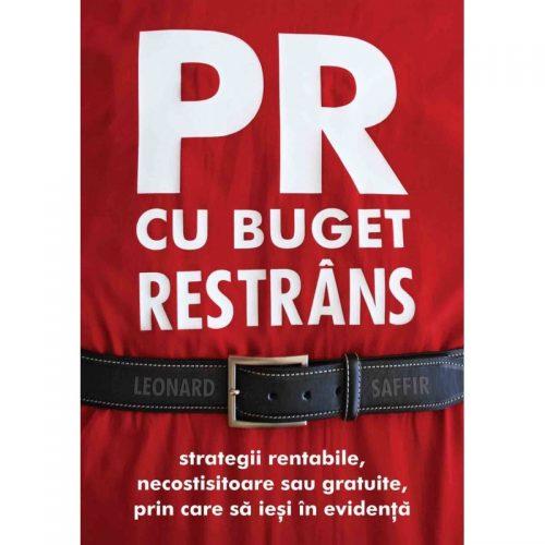 PR cu buget restrans: Strategii rentabile, necostisitoare sau gratuite, prin care sa iesi in evidenta (ed. tiparita)