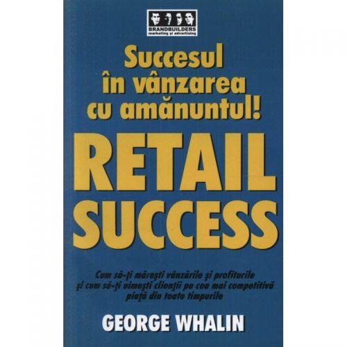 Succes in vanzarea cu amanuntul! - RETAIL SUCCESS (ed. tiparita)