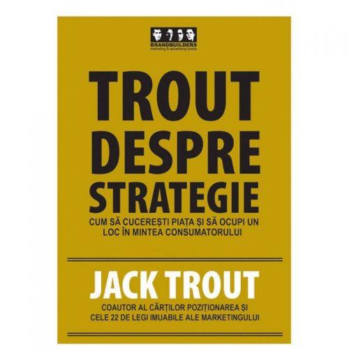 Trout despre strategie: Cum sa cuceresti piata si sa ocupi un loc in mintea consumatorului (ed. tiparita)