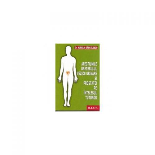 Afectiunile ureterului, vezicii urinare si prostatei pe intelesul tuturor (ed. tiparita)