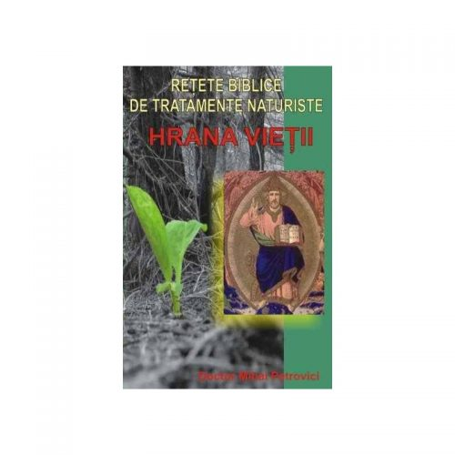 Hrana vietii: Retete biblice de tratamente naturiste (ed. tiparita)