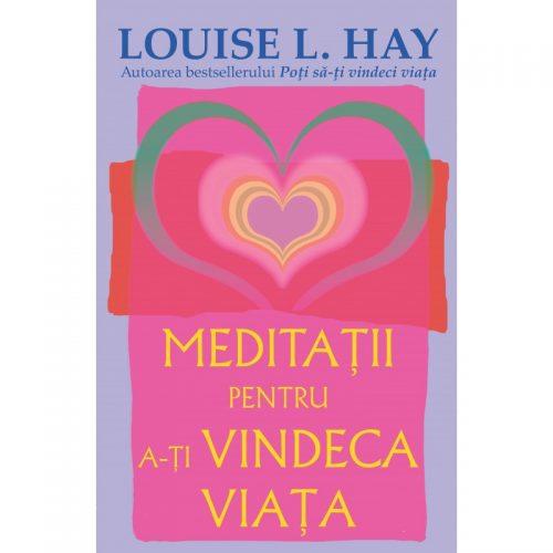 Meditatii pentru a-ti vindeca viata (ed. tiparita)