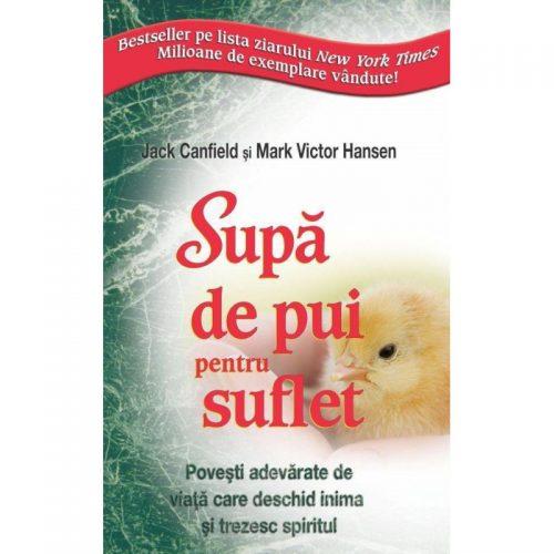 Supa de pui pentru suflet: Povesti adevarate de viata (ed. tiparita)