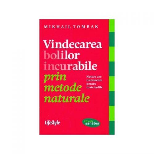 Vindecarea bolilor incurabile prin metode naturale (ed. tiparita)