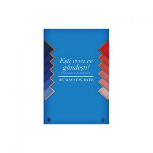 Esti ceea ce gandesti: Principii taoiste pentru zilele noastre (ed. tiparita)