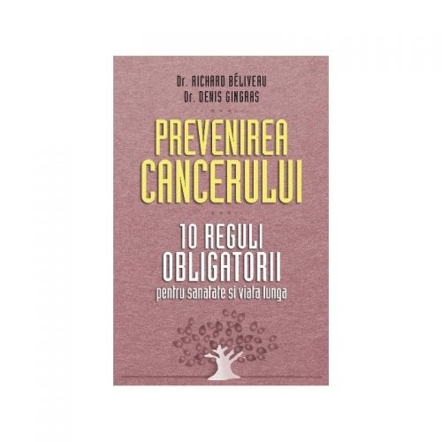 Prevenirea cancerului: 10 reguli obligatorii (ed. tiparita)