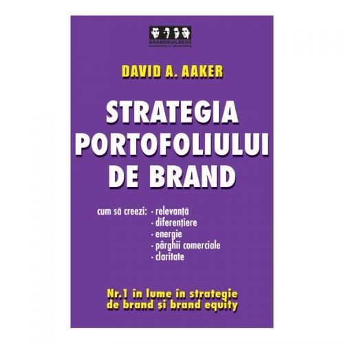 Strategia portofoliului de brand: Cum sa creezi relevanta, diferentiere, energie, parghii comerciale si claritate (ed. tiparita)