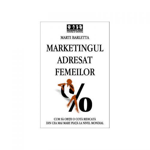 Marketingul adresat femeilor: Cum sa obtii o cota ridicata din cea mai mare piata la nivel mondial (ed. tiparita)