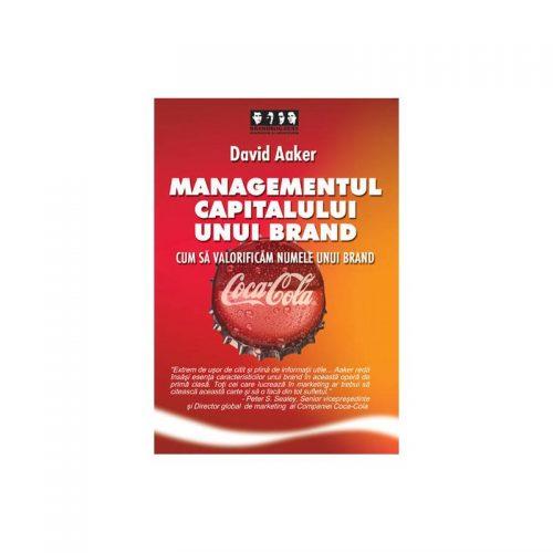 Managementul capitalului unui brand: Cum sa valorificam numele unui brand (ed. tiparita)