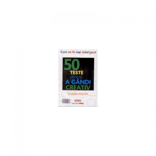 50 teste pentru a gandi creativ (ed. tiparita)