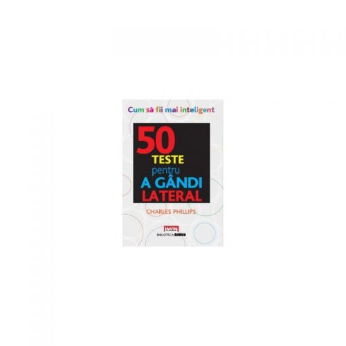 50 teste pentru a gandi lateral (ed. tiparita)