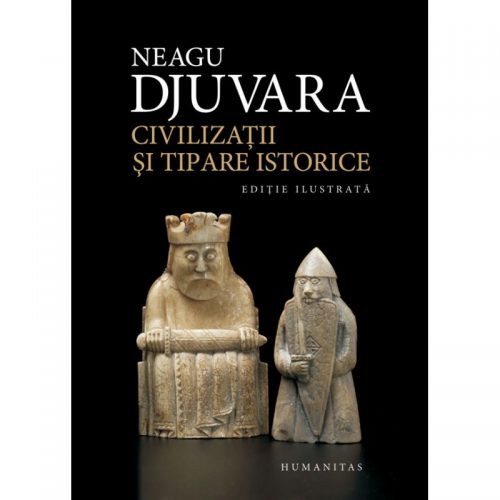Civilizatii si tipare istorice: Editie ilustrata (ed. tiparita)