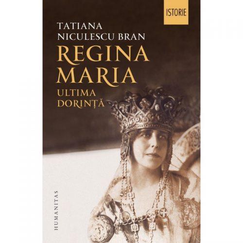 Regina Maria: Ultima dorinta (ed. tiparita)
