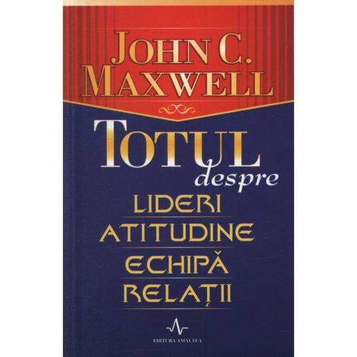 Totul despre lideri, atitudine, echipa, relatii (ed. tiparita)