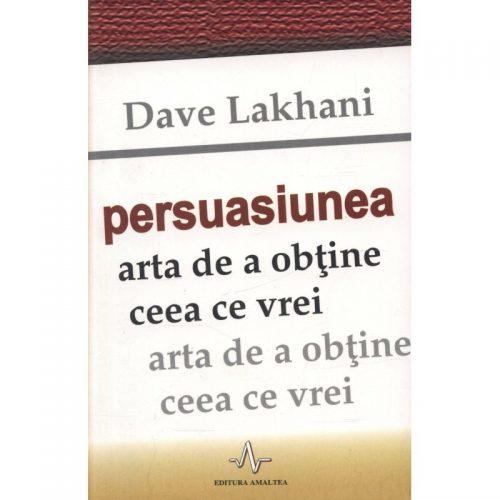 Persuasiunea: Arta de a obtine ceea ce vrei (ed. tiparita)