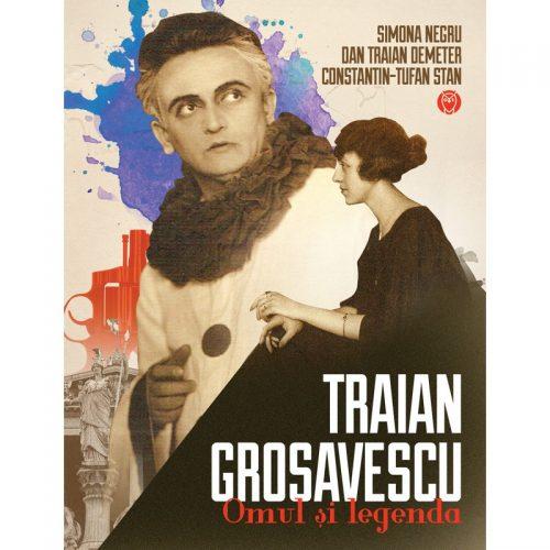 Traian Grosavescu: Omul si legenda (ed. tiparita)
