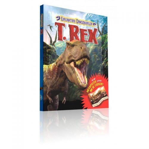 Exploratorii Dinozaurilor: T-REX (ed. tiparita)