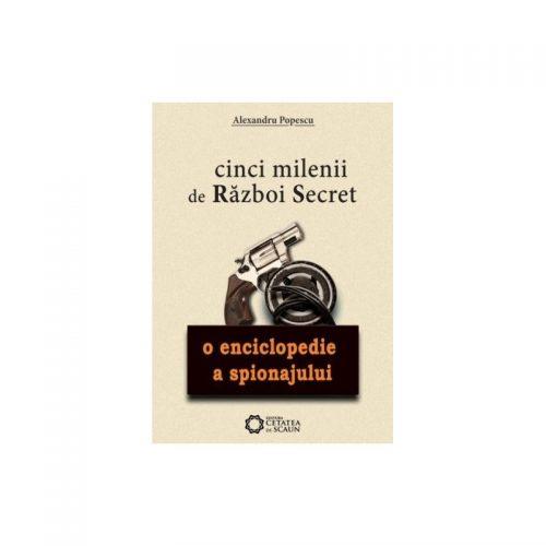Cinci milenii de razboi secret: O enciclopedie a spionajului (ed. tiparita)