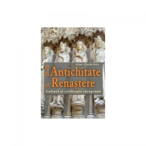 De la Antichitate la Renastere Cultura si civilizatie europeana (ed. tiparita)