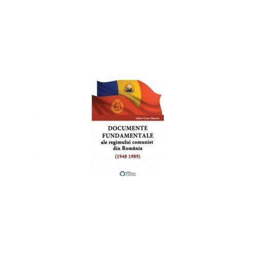 Documente fundamentale ale regimului comunist din Romania (ed. tiparita)