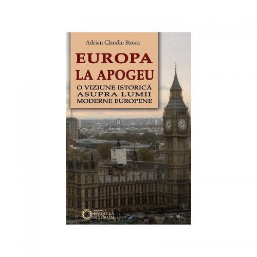 Europa la apogeu: O viziune istorica asupra lumii moderne europene (ed. tiparita)