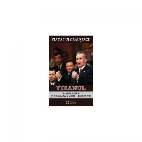 Viata lui Ceausescu: Tiranul, vol. 3 (ed. tiparita)