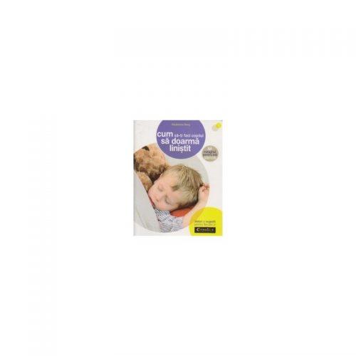 Cum sa-ti faci copilul sa doarma linistit: minighid pentru toti parintii (ed. tiparita)