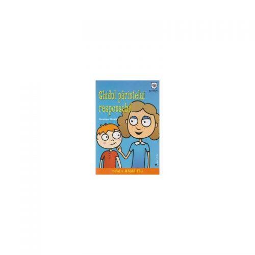 Ghidul parintelui responsabil: Relatia mama fiu (ed. tiparita)