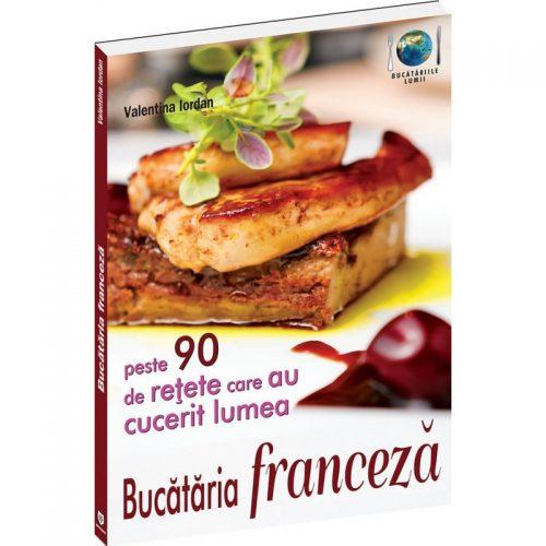 Bucataria franceza: Peste 90 de retete care au cucerit lumea (ed. tiparita)