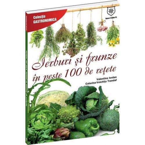 Ierburi si frunze in peste 100 de retete (ed. tiparita)