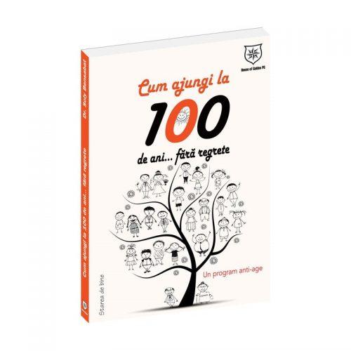 Cum sa ajungi la 100 de ani fara regrete (ed. tiparita)