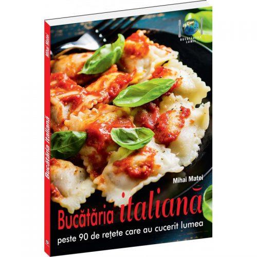 Bucataria italiana: Peste 90 de retete care au cucerit lumea (ed. tiparita)