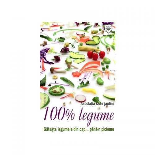 100% legume: Gateste legumele din cap pana-n picioare (ed. tiparita)