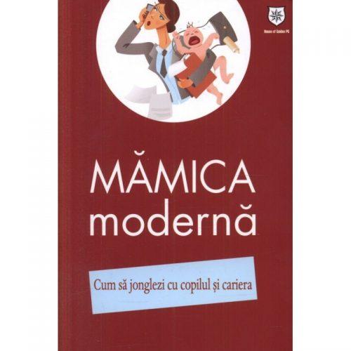 Mamica moderna: Cum sa jonglezi cu copilul si cariera (ed. tiparita)