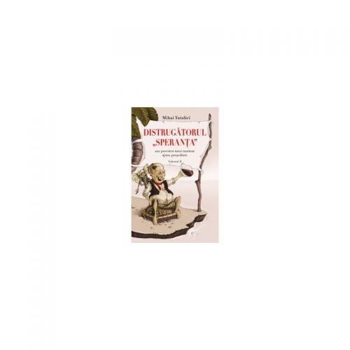 """Distrugatorul """"Speranta"""": Sau povestea unui marinar destept si cu noroc, vol. 2 (ed. tiparita)"""