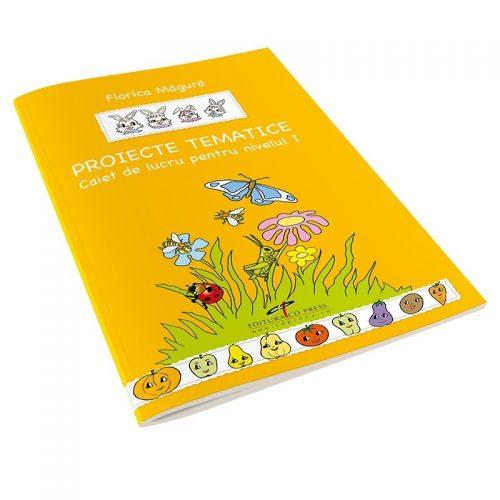Proiecte tematice nivelul I: Caiet de lucru (ed. tiparita)
