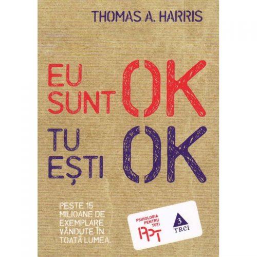 Eu sunt OK - Tu esti OK (ed. tiparita)