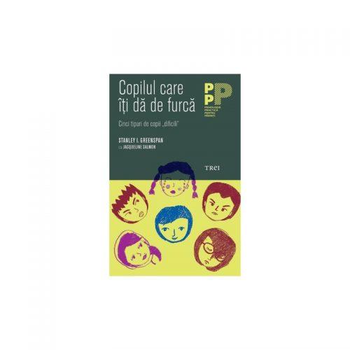 """Copilul care iti da de furca: Cinci tipuri de copii """"dificili"""" (ed. tiparita)"""
