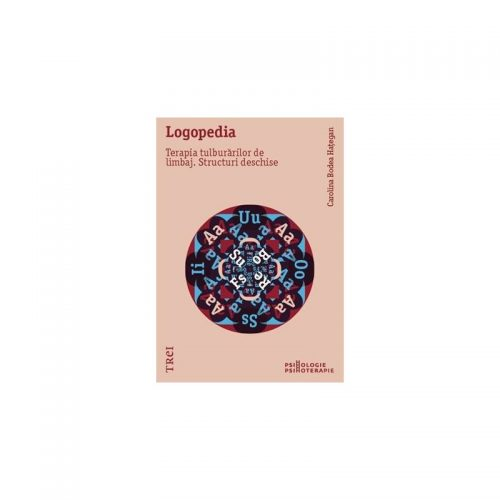 Logopedia: Terapia tulburarilor de limbaj. Structuri deschise (ed. tiparita)