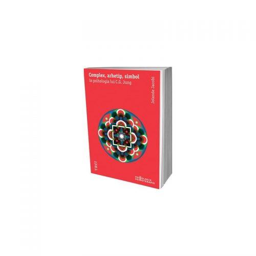 Complex, arhetip, simbol in psihologia lui C.G. Jung (ed. tiparita)