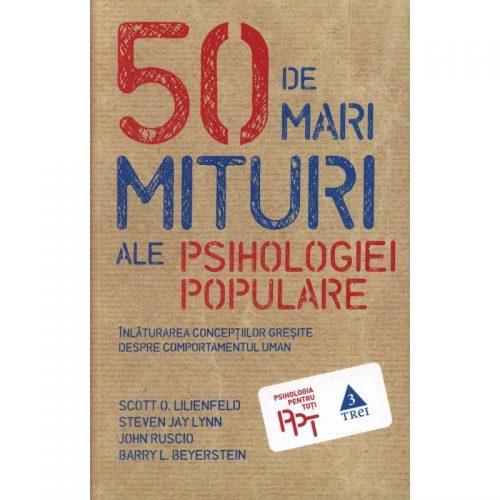 50 de mari mituri ale psihologiei populare: Inlaturarea conceptiilor gresite despre comportamentul uman (ed. tiparita)