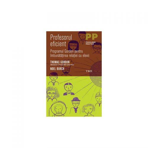 Profesorul eficient: Programul Gordon pentru imbunatatirea relatiei cu elevii (ed. tiparita)
